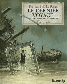 Le dernier voyage d'Alexandre de Humbolt - Vincent Froissard, Étienne Le Roux