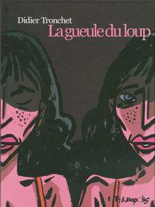 La gueule du loup - Didier Tronchet