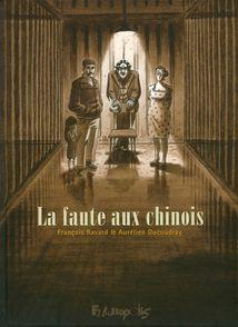 La faute aux Chinois - Aurélien Ducoudray, François Ravard