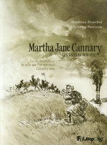 Martha Jane Cannary (1852-1903) - Matthieu Blanchin, Christian Perrissin
