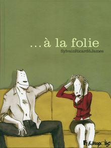 ... À la folie -  James, Sylvain Ricard