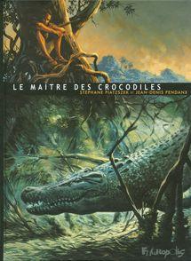 Le Maître des crocodiles - Jean-Denis Pendanx, Stéphane Piatzszek