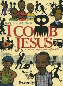 I comb Jesus et autres reportages africains - Jean-Philippe Stassen