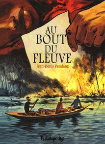 Au bout du fleuve - Jean-Denis Pendanx
