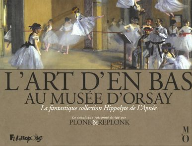 L'Art d'en bas au musée d'Orsay -  Plonk & Replonk