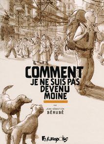 Comment je ne suis pas devenu moine - Jean-Sébastien Bérubé