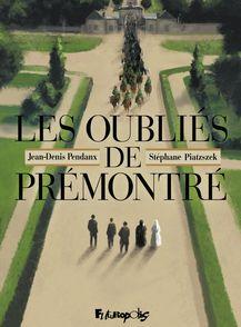 Les oubliés de Prémontré - Jean-Denis Pendanx, Stéphane Piatzszek