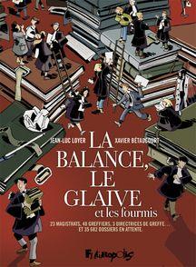 La balance, le glaive et les fourmis - Xavier Bétaucourt, Jean-Luc Loyer
