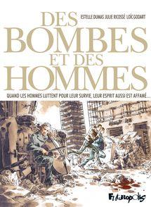 Des bombes et des hommes - Estelle Dumas, Loic Godart, Julie Ricossé