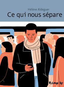 Ce qui nous sépare - Hélène Aldeguer