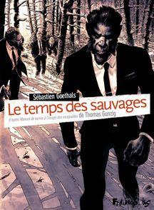 Le temps des sauvages - Sébastien Goethals, Thomas Gunzig