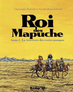 Le Roi des Mapuche - Christophe Dabitch, Nicolas Dumontheuil