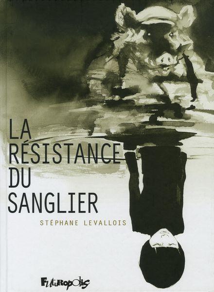 La résistance du Sanglier - Stéphane Levallois