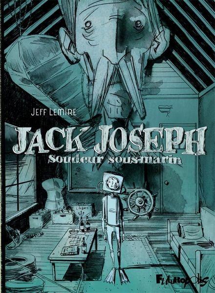 Jack Joseph, soudeur sous-marin - Jeff Lemire