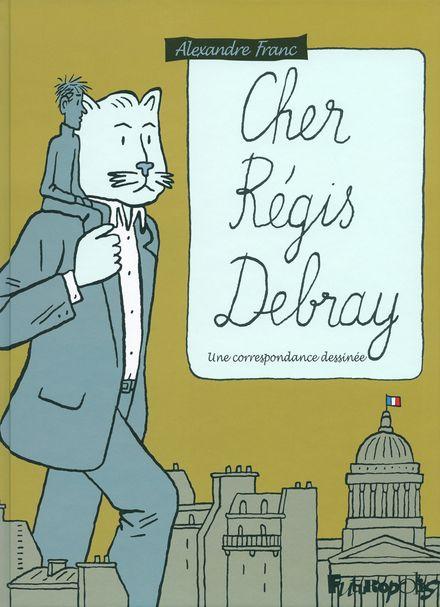 Cher Régis Debray - Régis Debray, Alexandre Franc