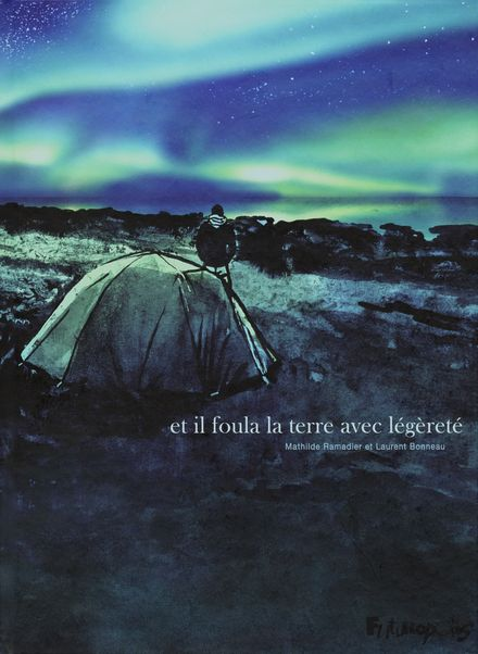 Et il foula la terre avec légèreté - Laurent Bonneau, Mathilde Ramadier