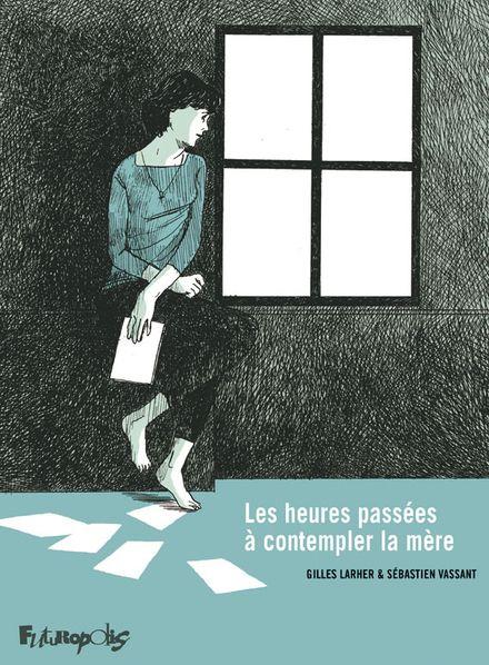 Les heures passées à contempler la mère - Gilles Larher, Sébastien Vassant
