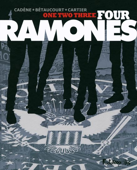 One, two, three, four, Ramones - Xavier Bétaucourt, Bruno Cadène, Éric Cartier