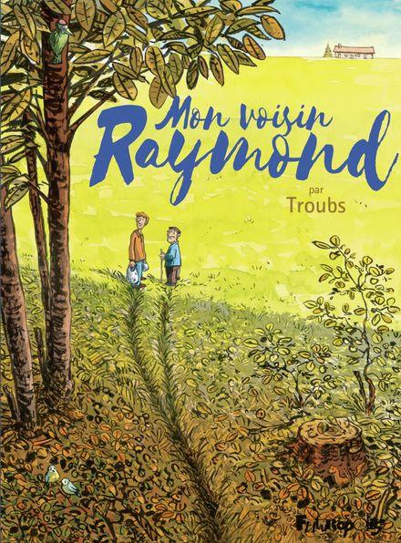 Mon voisin Raymond -  Troubs