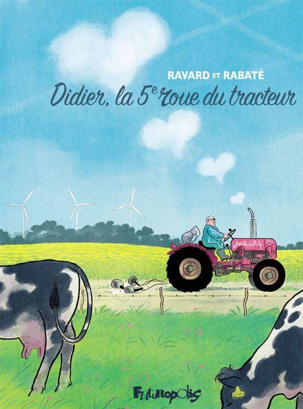 Didier, la 5<sup>e</sup> roue du tracteur - Pascal Rabaté, François Ravard