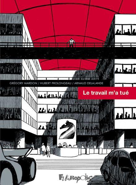 Le travail m'a tué - Arnaud Delalande, Grégory Mardon, Hubert Prolongeau
